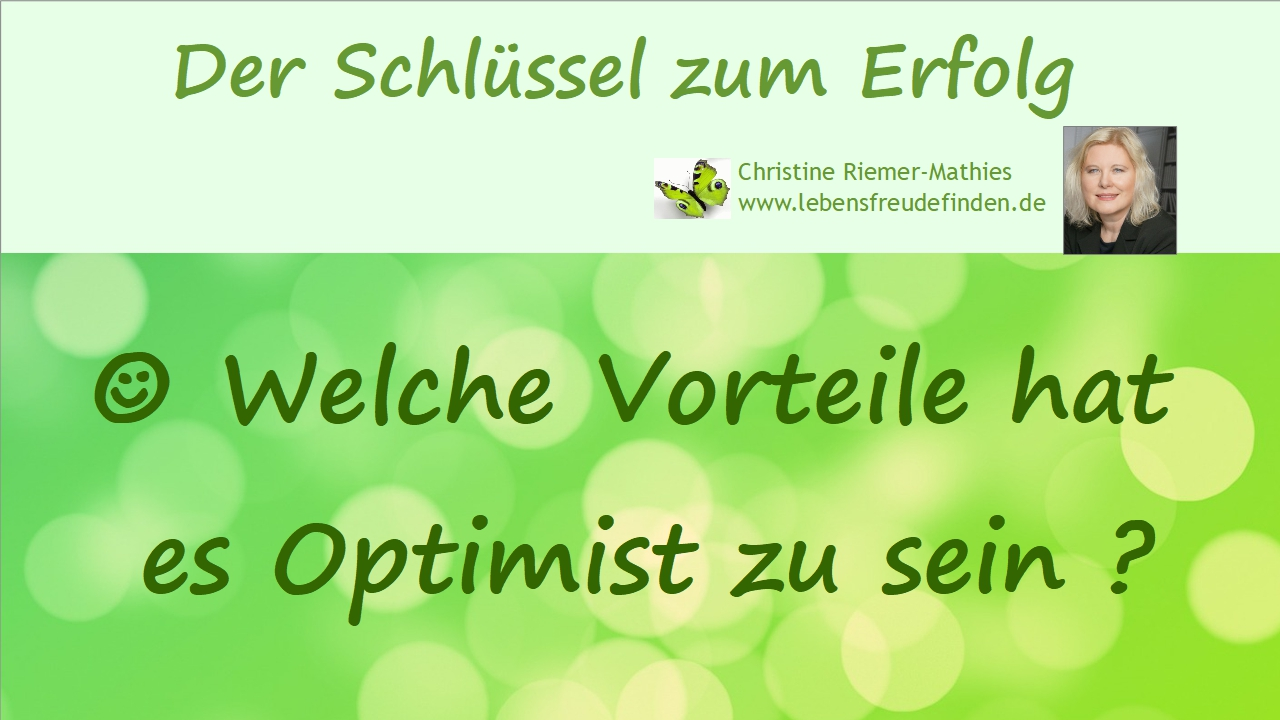 Welche Vorteile hat es Optimist zu sein - Video - Christine Riemer-Mathies